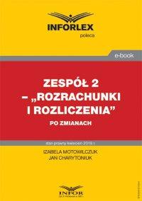 """Zespół 2– """"Rozrachunki i rozliczenia"""" po zmianach - Izabela Motowilczuk - ebook"""