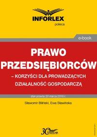 Prawo przedsiębiorców – korzyści dla prowadzących działalność gospodarczą - Sławomir Biliński - ebook