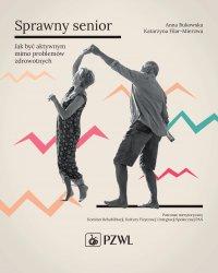 Sprawny senior. Jak być aktywnym mimo problemów zdrowotnych - Anna Bukowska - ebook