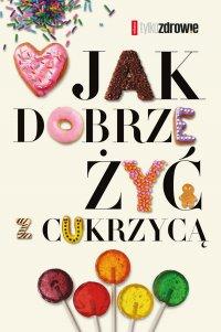 Jak dobrze żyć z cukrzycą - Judyta Watoła - ebook