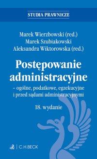 Postępowanie administracyjne - ogólne podatkowe egzekucyjne i przed sądami administracyjnymi. Wydanie 18