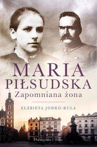 Maria Piłsudska. Zapomniana żona - Elżbieta Jodko-Kula - ebook