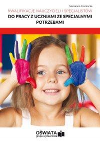 Kwalifikacje nauczycieli i specjalistów. Do pracy z uczniami ze specjalnymi potrzebami - Marzenna Czarnocka - ebook