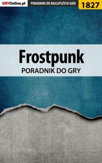 """Frostpunk - poradnik do gry - Agnieszka """"aadamus"""" Adamus - ebook"""