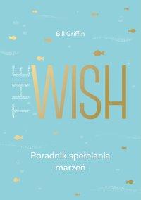 The Wish. Poradnik spełniania marzeń - Bill Griffin - ebook