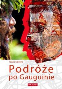 Podróże po Gauguinie - Tomasz Rudomino - ebook
