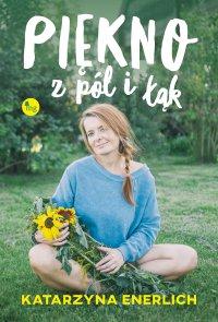 Piękno z pól i łąk - Katarzyna Enerlich - ebook