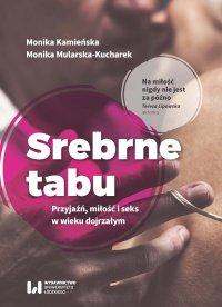 Srebrne tabu. Przyjaźń, miłość i seks w wieku dojrzałym - Monika Kamieńska - ebook