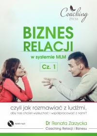 Biznes relacji w systemie MLM . Część 1 - mgr Renata Zarzycka - audiobook