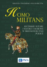 Homo Militans. Rycerskie wzory i wzorce osobowe w średniowiecznej Polsce