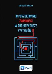 W poszukiwaniu zwinności w architekturze systemów IT