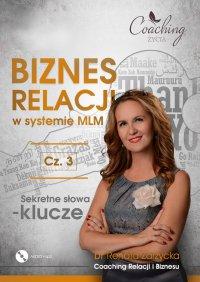 Biznes relacji w systemie MLM. Część 3. Sekretne słowa-klucze - mgr Renata Zarzycka - audiobook