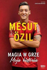 Mesut Ozil. Magia w grze. Moja historia