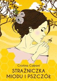 Strażniczka miodu i pszczół - Cristina Caboni - ebook