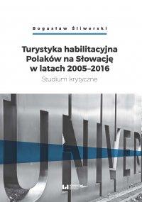 Turystyka habilitacyjna Polaków na Słowację w latach 2005-2016. Studium krytyczne
