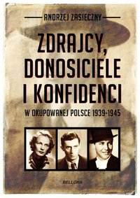 Zdrajcy, donosiciele, konfidenci w okupowanej Polsce 1939-1945