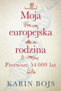 Moja europejska rodzina. pierwsze 54000 lat - Karin Bojs - ebook