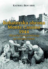 Bohaterska obrona Monte Cassino 1944. Aliancka kompromitacja na włoskiej ziemi - Katriel Ben Arie - ebook