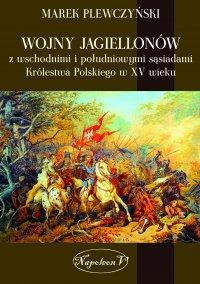 Wojny Jagiellonów z wschodnimi i południowymi sąsiadami Królestwa Polskiego w XV wieku - Marek Plewczyński - ebook