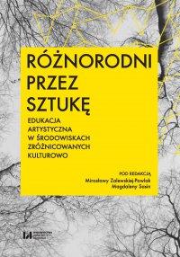 Różnorodni przez sztukę. Edukacja artystyczna w środowiskach zróżnicowanych kulturowo - Mirosława Zalewska-Pawlak - ebook
