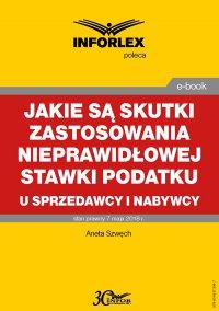 Jakie są skutki zastosowania nieprawidłowej stawki podatku u sprzedawcy i nabywcy - Aneta Szwęch - ebook