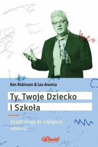 Ty, Twoje dziecko i szkoła - PhD Ken Robinson - ebook