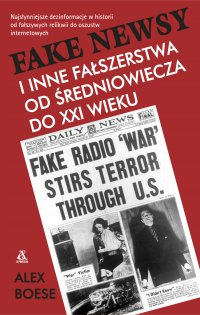 Fake newsy i inne fałszerstwa od średniowiecza do XXIw. - Alex Boese - ebook