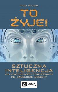 To żyje! Sztuczna inteligencja od logicznego fortepianu po zabójcze roboty - Toby Walsh - ebook