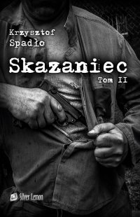 Skazaniec. Tom II. Z bestią w sercu - Krzysztof Spadło - ebook