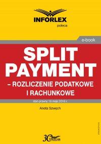 Split payment – rozliczenie podatkowe i rachunkowe - Aneta Szwęch - ebook