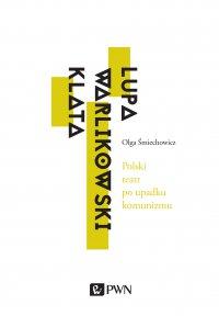 Polski teatr po upadku komunizmu. Lupa, Warlikowski, Klata - Olga Śmiechowicz - ebook
