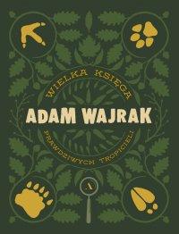 Wielka księga prawdziwych tropicieli - Adam Wajrak - ebook