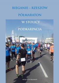 Bieganie - Rzeszów. Półmaraton w stolicy Podkarpacia