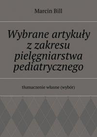 Wybrane artykuły zzakresu pielęgniarstwa pediatrycznego - Marcin Bill - ebook