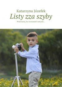 Listy zza szyby - Katarzyna Józefek - ebook