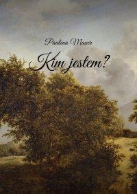 Kim jestem? - Paulina Mauer - ebook