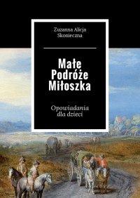 Małe Podróże Miłoszka - Zuzanna Skonieczna - ebook