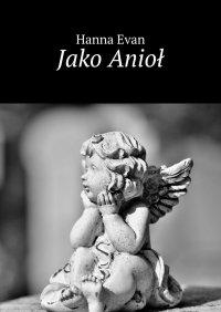 Jako Anioł - Hanna Evan - ebook