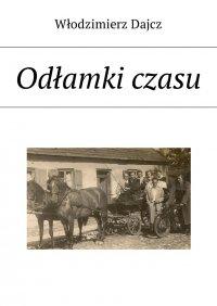 Odłamki czasu - Włodzimierz Dajcz - ebook