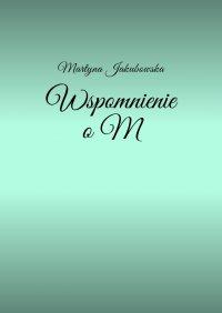 Wspomnienie o M - Martyna Jakubowska - ebook