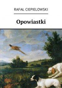 Opowiastki - Rafał Ciepielowski - ebook