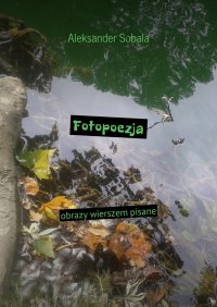 Fotopoezja - Aleksander Sobala - ebook