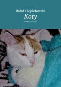 Koty - Rafał Ciepielowski - ebook