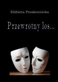 Przewrotny los… - Elżbieta Proskornicka - ebook