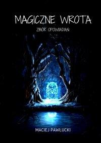 Magiczne wrota - Maciej Pawłucki - ebook