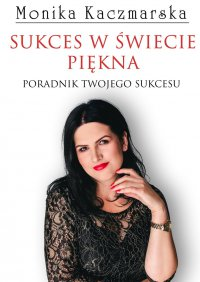 Sukces wświecie piękna - Monika Kaczmarska - ebook