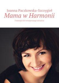 Mama wHarmonii - Joanna Paczkowska-Szczygieł - ebook
