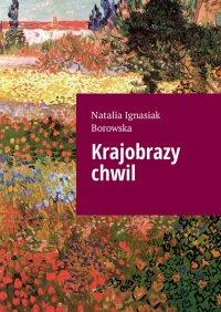 Krajobrazy chwil - Natalia Ignasiak Borowska - ebook