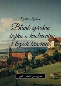 Blank sprośno bojka okrólewnie itrzech braciach - Czesław Śpiewok - ebook