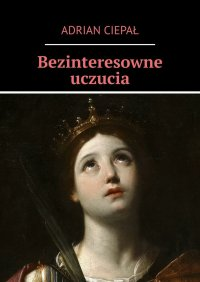 Bezinteresowne uczucia - Adrian Ciepał - ebook